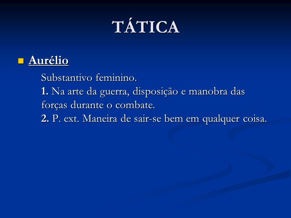 TÁTICA Aurélio Aurélio Substantivo feminino.1.