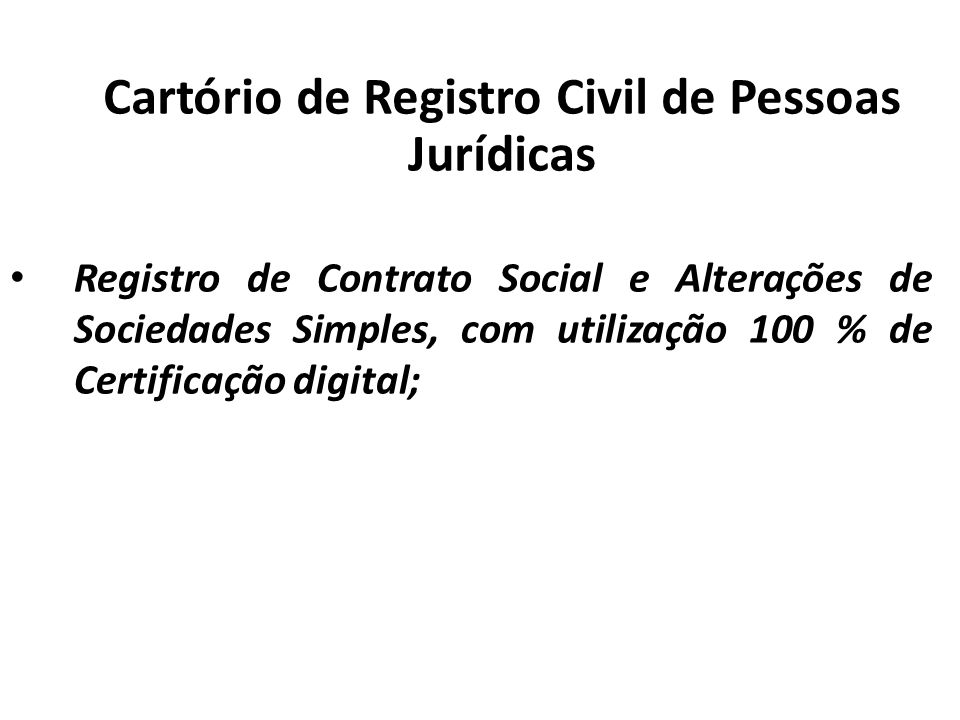 Cartório de Registro Civil de Pessoas Jurídicas Registro de Contrato Social e Alterações de Sociedades Simples, com utilização 100 % de Certificação digital;