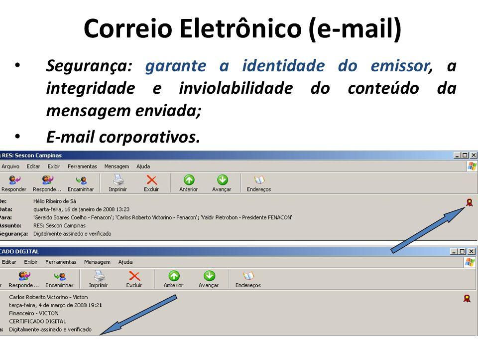 Correio Eletrônico (e-mail) Segurança: garante a identidade do emissor, a integridade e inviolabilidade do conteúdo da mensagem enviada; E-mail corporativos.