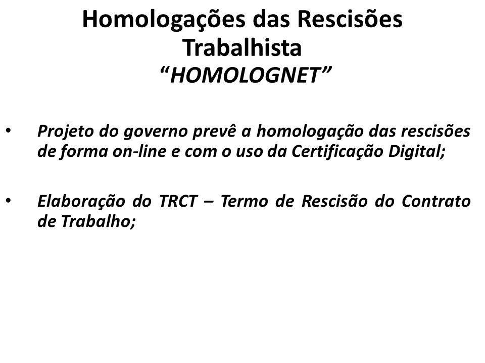 Homologações das Rescisões Trabalhista HOMOLOGNET Projeto do governo prevê a homologação das rescisões de forma on-line e com o uso da Certificação Di