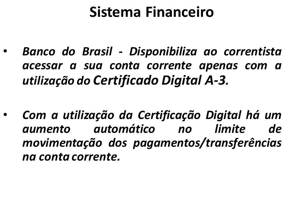 Sistema Financeiro Banco do Brasil - Disponibiliza ao correntista acessar a sua conta corrente apenas com a utilização do Certificado Digital A-3. Com