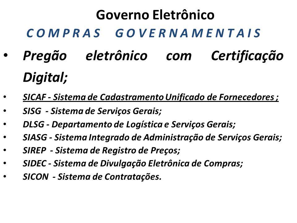 Governo Eletrônico C O M P R A S G O V E R N A M E N T A I S Pregão eletrônico com Certificação Digital; SICAF - Sistema de Cadastramento Unificado de Fornecedores ; SISG - Sistema de Serviços Gerais; DLSG - Departamento de Logística e Serviços Gerais; SIASG - Sistema Integrado de Administração de Serviços Gerais; SIREP - Sistema de Registro de Preços; SIDEC - Sistema de Divulgação Eletrônica de Compras; SICON - Sistema de Contratações.