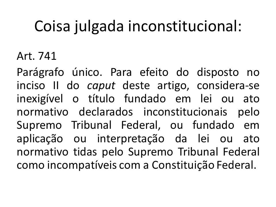 Coisa julgada inconstitucional: Art.741 Parágrafo único.