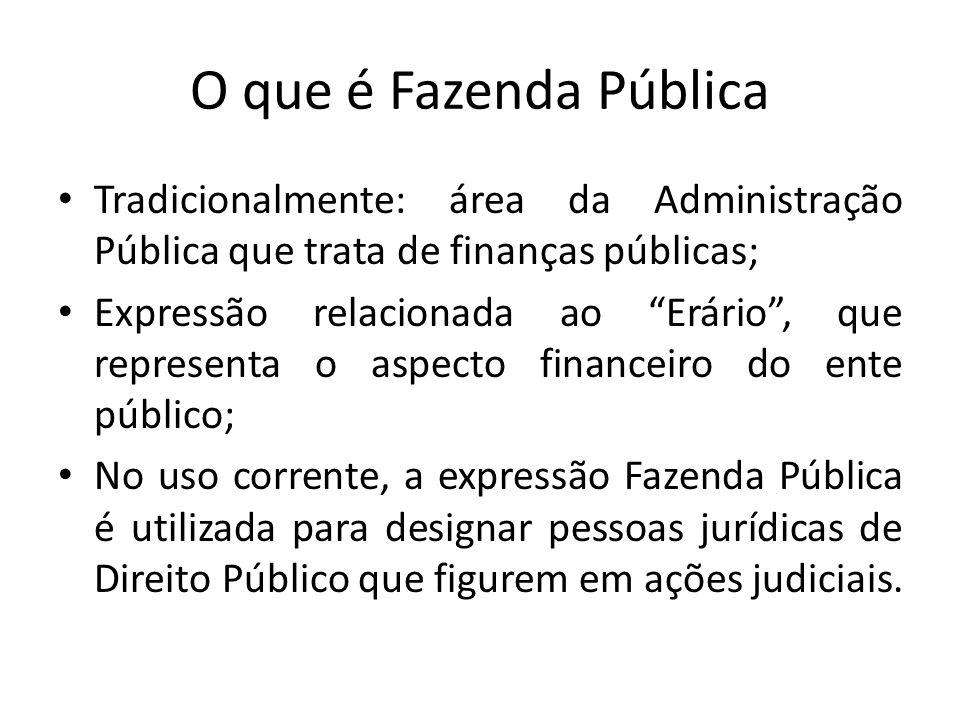 O que é Fazenda Pública Tradicionalmente: área da Administração Pública que trata de finanças públicas; Expressão relacionada ao Erário, que represent