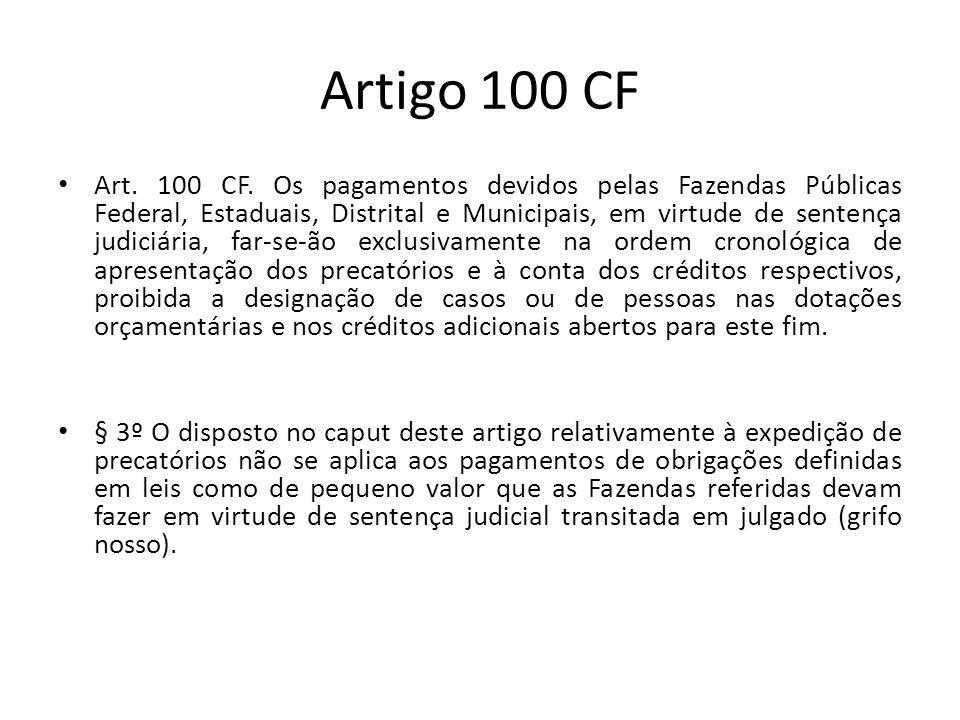 Artigo 100 CF Art. 100 CF. Os pagamentos devidos pelas Fazendas Públicas Federal, Estaduais, Distrital e Municipais, em virtude de sentença judiciária
