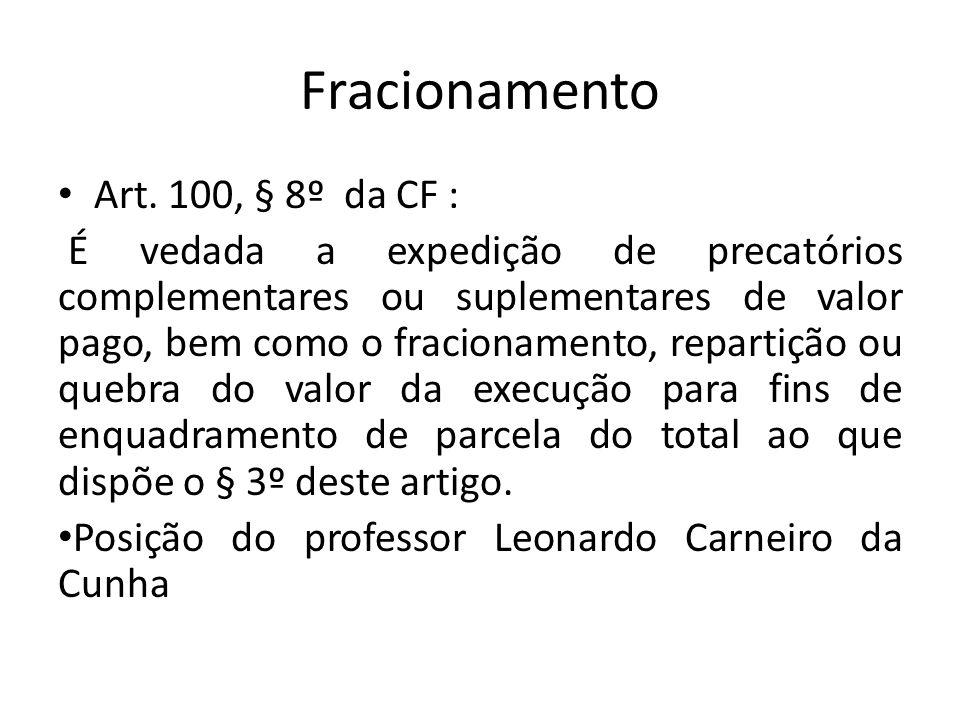 Fracionamento Art. 100, § 8º da CF : É vedada a expedição de precatórios complementares ou suplementares de valor pago, bem como o fracionamento, repa