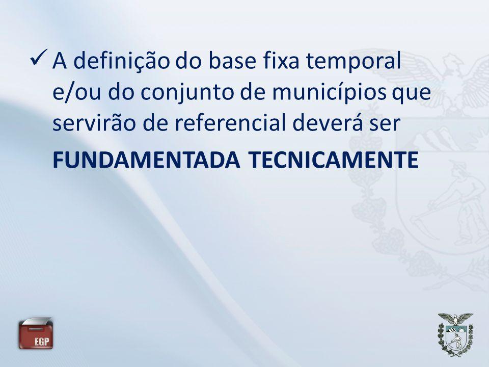 A definição do base fixa temporal e/ou do conjunto de municípios que servirão de referencial deverá ser FUNDAMENTADA TECNICAMENTE