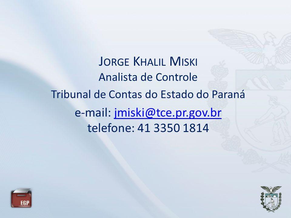 J ORGE K HALIL M ISKI Analista de Controle Tribunal de Contas do Estado do Paraná e-mail: jmiski@tce.pr.gov.br telefone: 41 3350 1814jmiski@tce.pr.gov.br