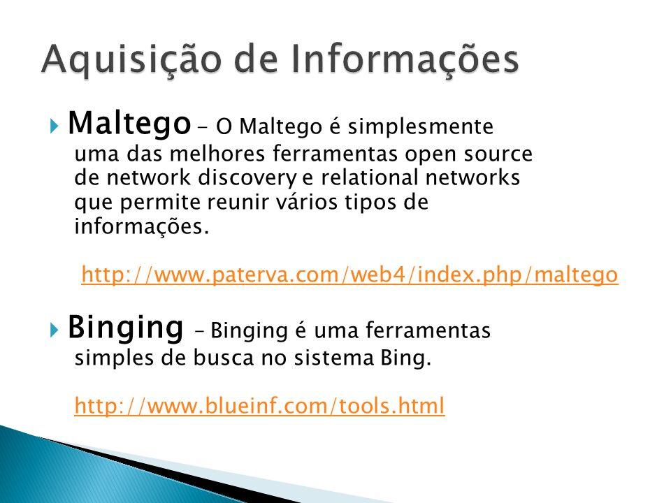 Maltego - O Maltego é simplesmente uma das melhores ferramentas open source de network discovery e relational networks que permite reunir vários tipos