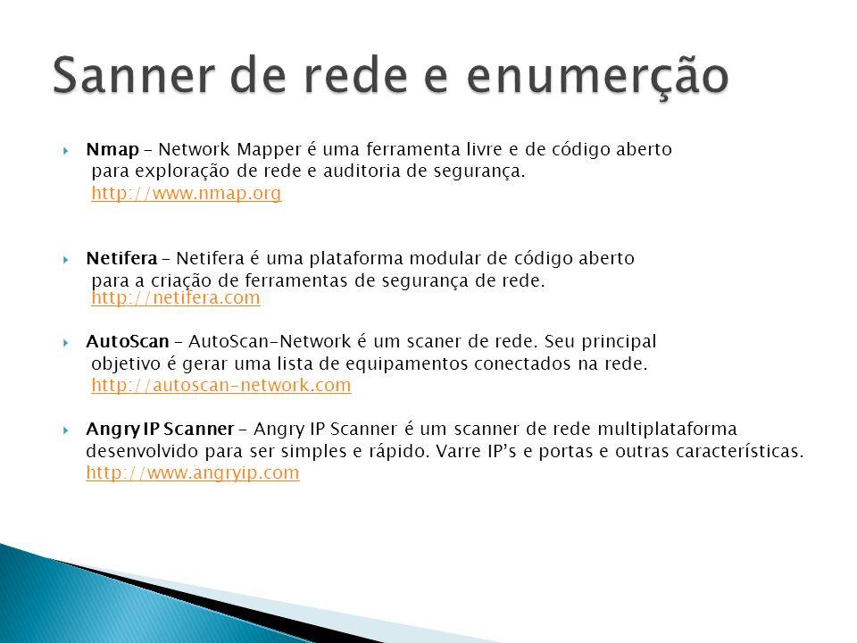 Nmap - Network Mapper é uma ferramenta livre e de código aberto para exploração de rede e auditoria de segurança. http://www.nmap.org Netifera - Netif