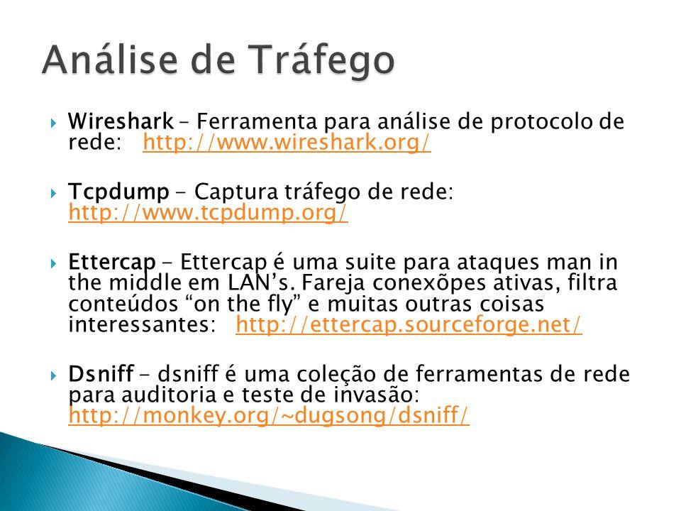 Wireshark – Ferramenta para análise de protocolo de rede: http://www.wireshark.org/http://www.wireshark.org/ Tcpdump - Captura tráfego de rede: http:/