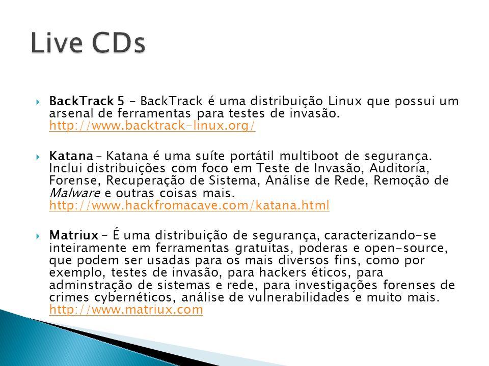 BackTrack 5 - BackTrack é uma distribuição Linux que possui um arsenal de ferramentas para testes de invasão. http://www.backtrack-linux.org/ http://w