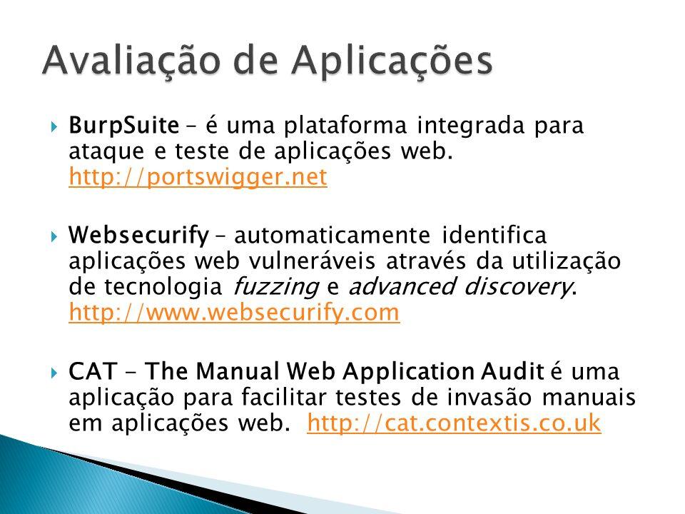 BurpSuite – é uma plataforma integrada para ataque e teste de aplicações web. http://portswigger.net http://portswigger.net Websecurify – automaticame