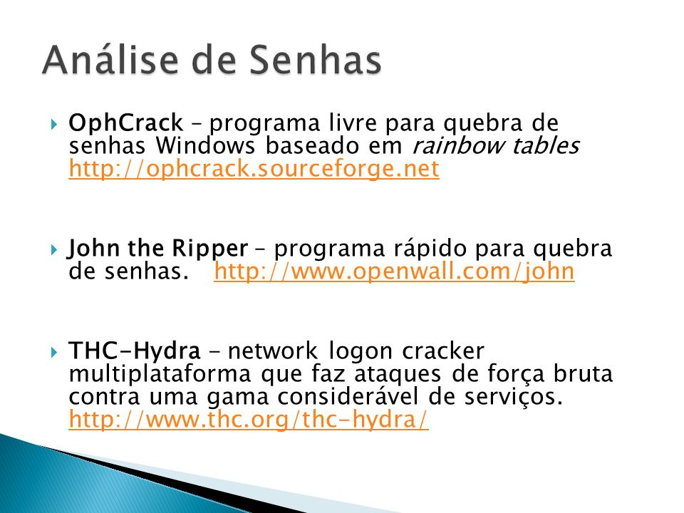 OphCrack – programa livre para quebra de senhas Windows baseado em rainbow tables http://ophcrack.sourceforge.net http://ophcrack.sourceforge.net John