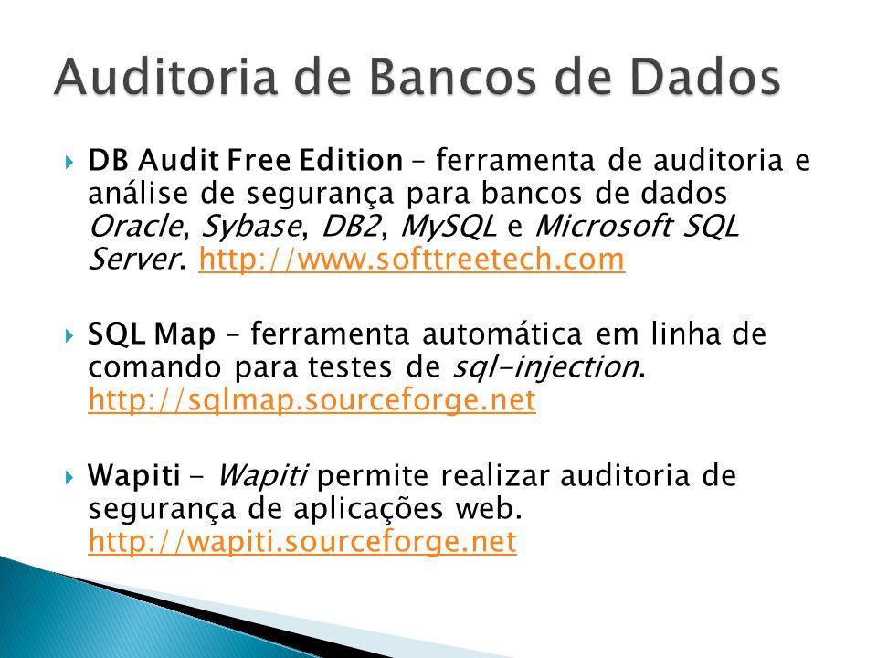 DB Audit Free Edition – ferramenta de auditoria e análise de segurança para bancos de dados Oracle, Sybase, DB2, MySQL e Microsoft SQL Server. http://