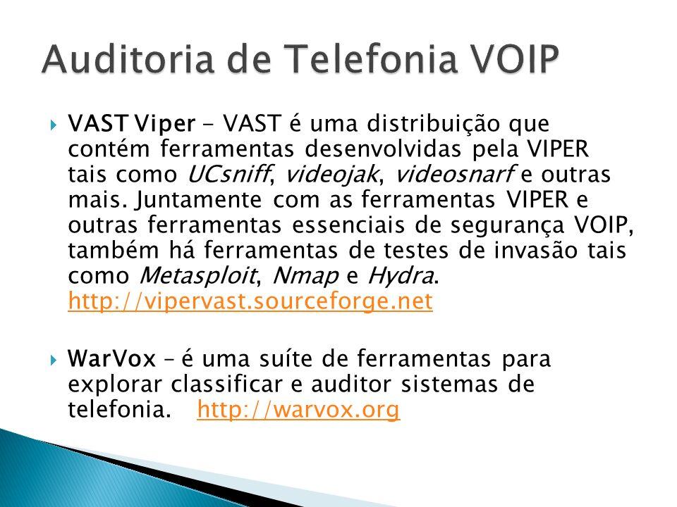 VAST Viper - VAST é uma distribuição que contém ferramentas desenvolvidas pela VIPER tais como UCsniff, videojak, videosnarf e outras mais. Juntamente