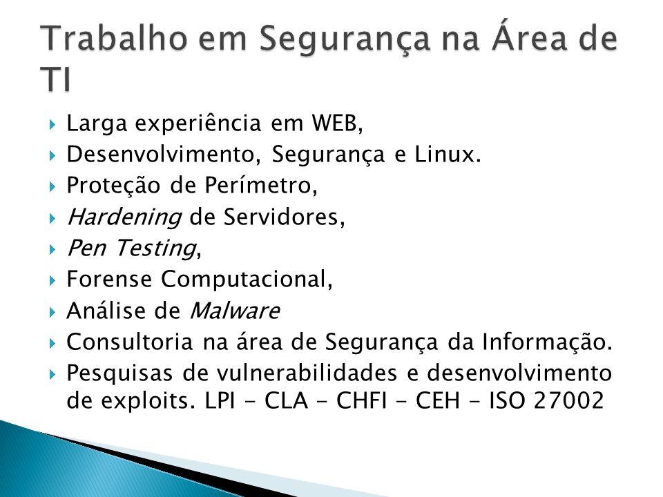 Larga experiência em WEB, Desenvolvimento, Segurança e Linux. Proteção de Perímetro, Hardening de Servidores, Pen Testing, Forense Computacional, Anál