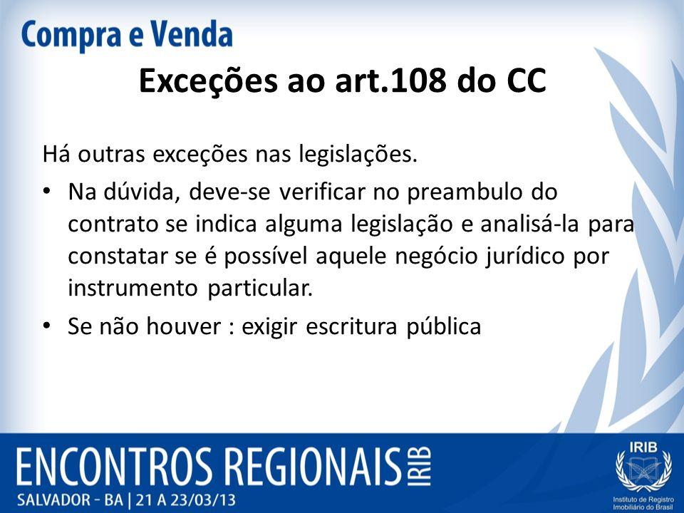 Exceções ao art.108 do CC Há outras exceções nas legislações.