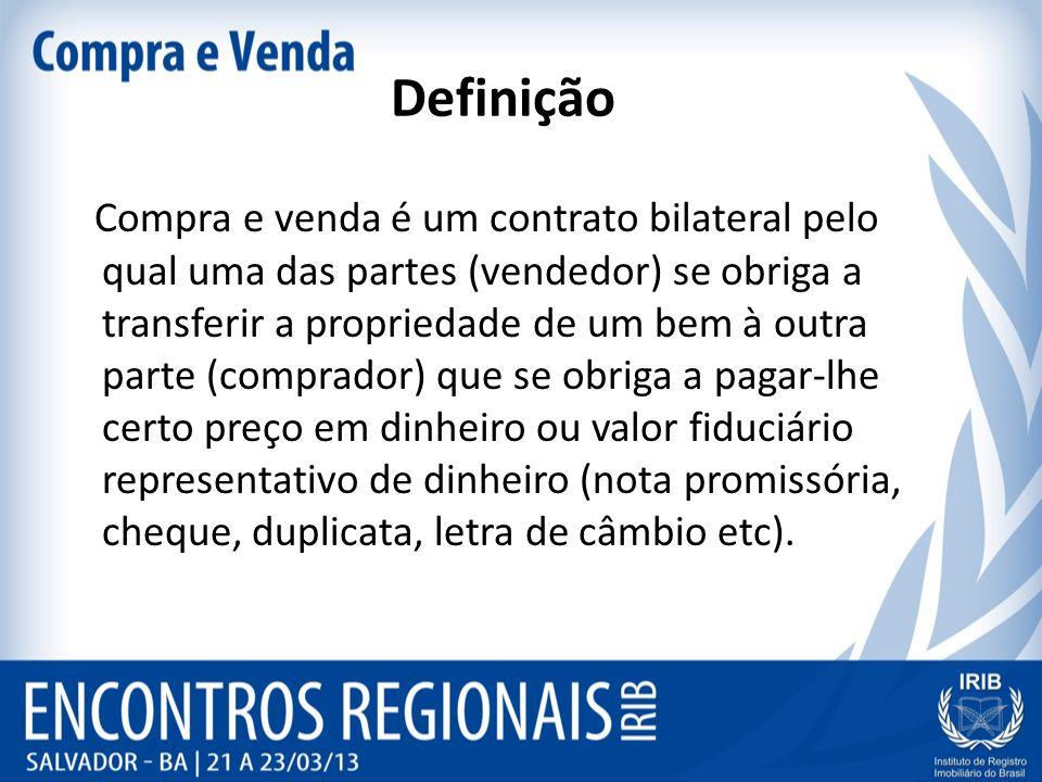 Definição Compra e venda é um contrato bilateral pelo qual uma das partes (vendedor) se obriga a transferir a propriedade de um bem à outra parte (com