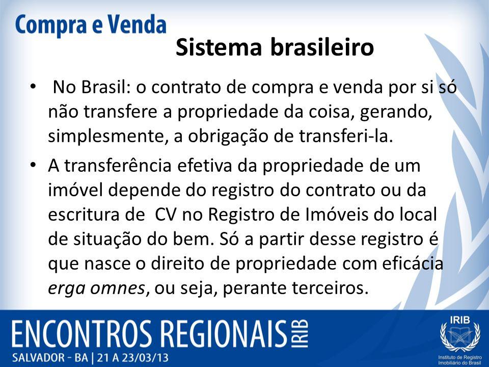 Sistema brasileiro No Brasil: o contrato de compra e venda por si só não transfere a propriedade da coisa, gerando, simplesmente, a obrigação de trans