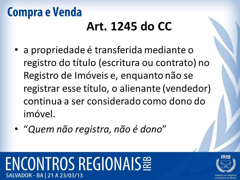 Art. 1245 do CC a propriedade é transferida mediante o registro do título (escritura ou contrato) no Registro de Imóveis e, enquanto não se registrar