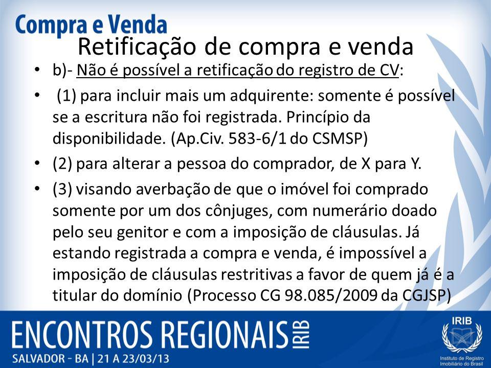 Retificação de compra e venda b)- Não é possível a retificação do registro de CV: (1) para incluir mais um adquirente: somente é possível se a escritura não foi registrada.