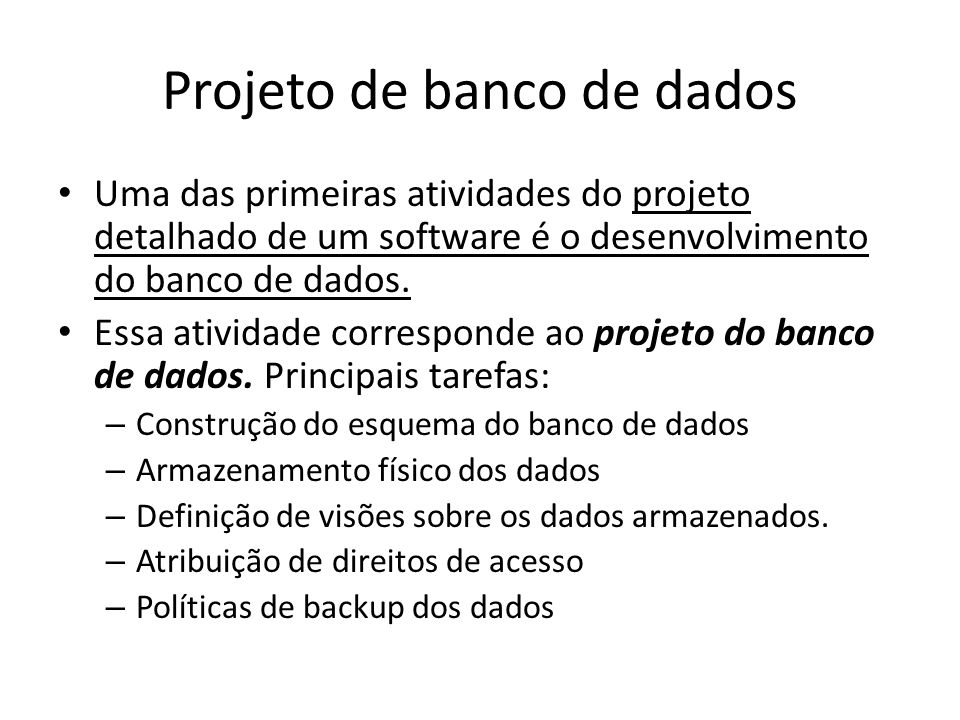 Projeto de banco de dados Uma das primeiras atividades do projeto detalhado de um software é o desenvolvimento do banco de dados. Essa atividade corre