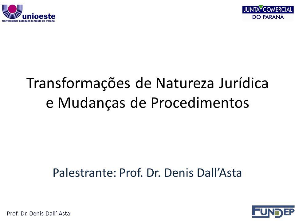 Transformações de Natureza Jurídica e Mudanças de Procedimentos Palestrante: Prof.
