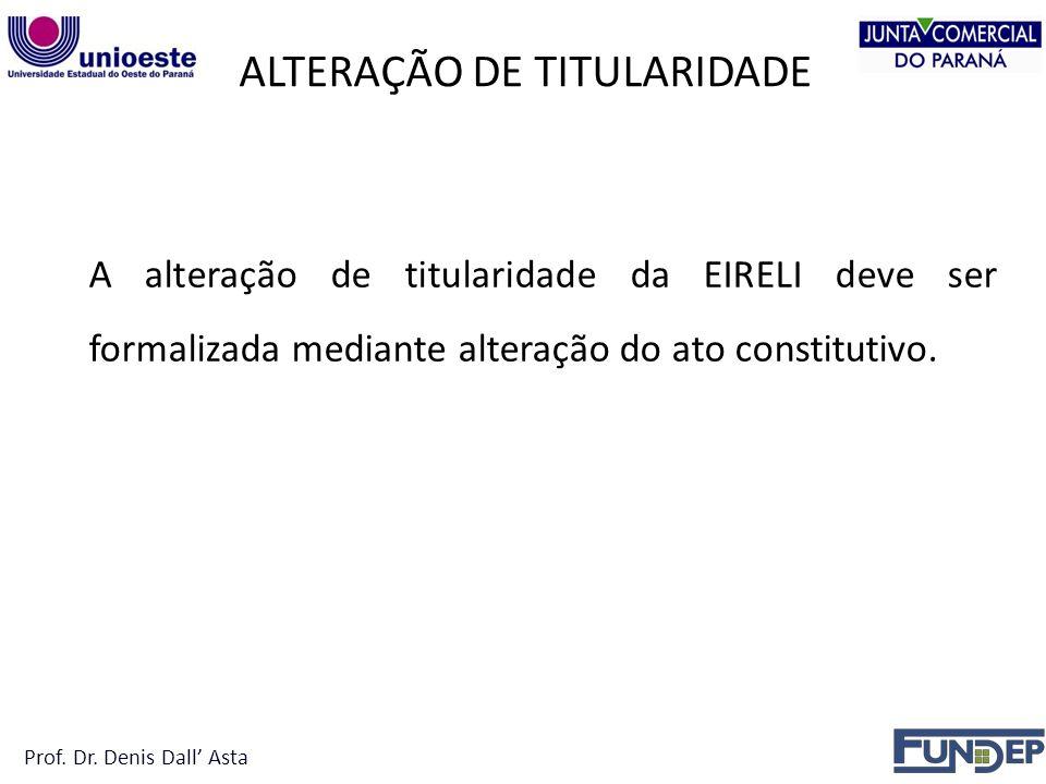 ALTERAÇÃO DE TITULARIDADE A alteração de titularidade da EIRELI deve ser formalizada mediante alteração do ato constitutivo.