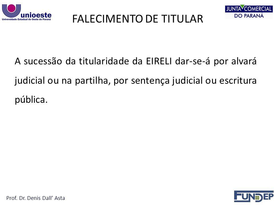 FALECIMENTO DE TITULAR A sucessão da titularidade da EIRELI dar-se-á por alvará judicial ou na partilha, por sentença judicial ou escritura pública.