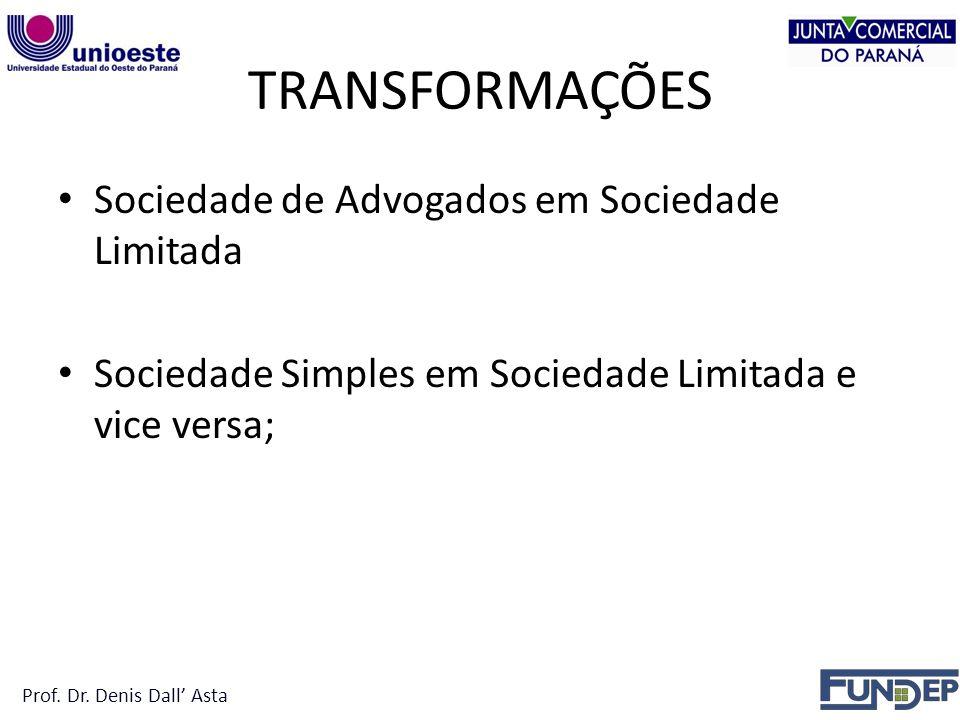 TRANSFORMAÇÕES Sociedade de Advogados em Sociedade Limitada Sociedade Simples em Sociedade Limitada e vice versa; Prof.