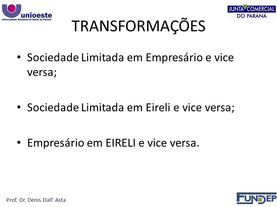 TRANSFORMAÇÕES Sociedade Limitada em Empresário e vice versa; Sociedade Limitada em Eireli e vice versa; Empresário em EIRELI e vice versa.