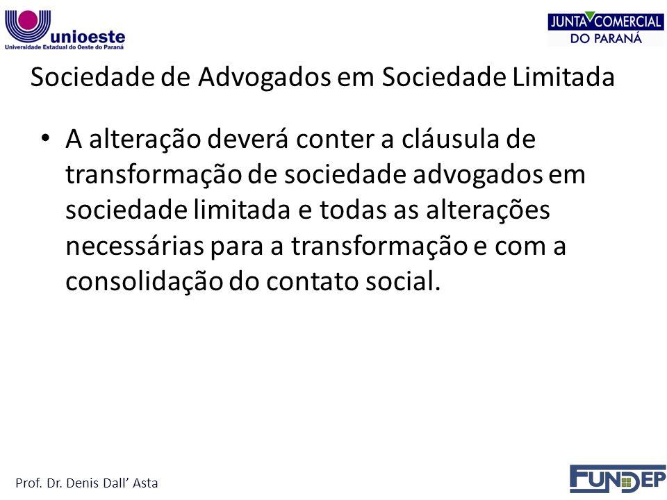 Sociedade de Advogados em Sociedade Limitada A alteração deverá conter a cláusula de transformação de sociedade advogados em sociedade limitada e todas as alterações necessárias para a transformação e com a consolidação do contato social.