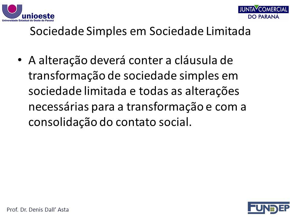 Sociedade Simples em Sociedade Limitada A alteração deverá conter a cláusula de transformação de sociedade simples em sociedade limitada e todas as alterações necessárias para a transformação e com a consolidação do contato social.