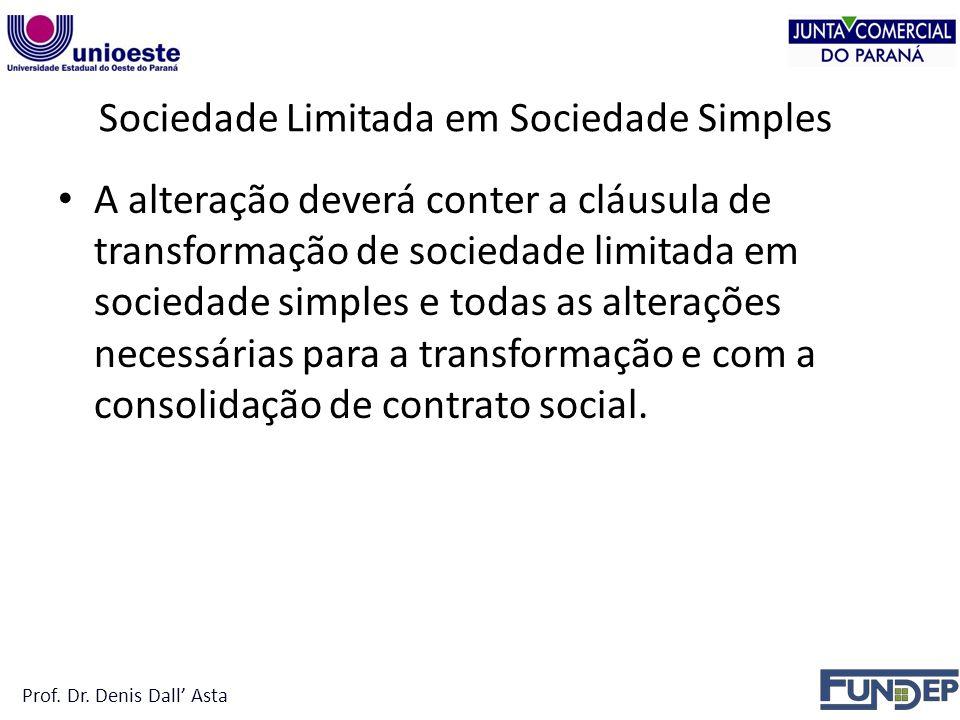 Sociedade Limitada em Sociedade Simples A alteração deverá conter a cláusula de transformação de sociedade limitada em sociedade simples e todas as alterações necessárias para a transformação e com a consolidação de contrato social.