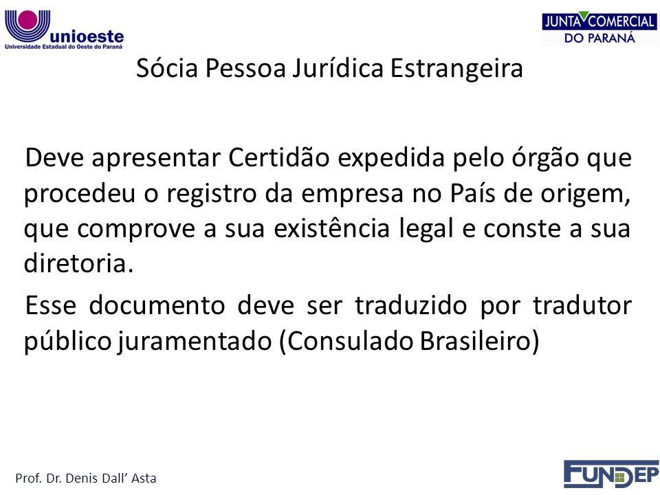 Sócia Pessoa Jurídica Estrangeira Deve apresentar Certidão expedida pelo órgão que procedeu o registro da empresa no País de origem, que comprove a sua existência legal e conste a sua diretoria.