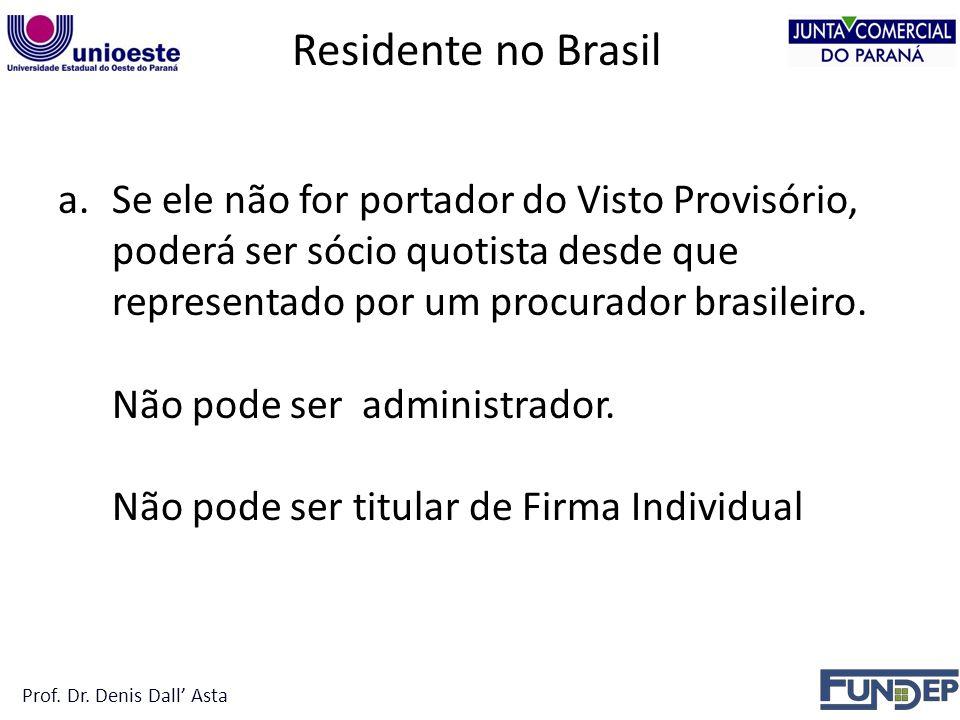 Residente no Brasil a.Se ele não for portador do Visto Provisório, poderá ser sócio quotista desde que representado por um procurador brasileiro.