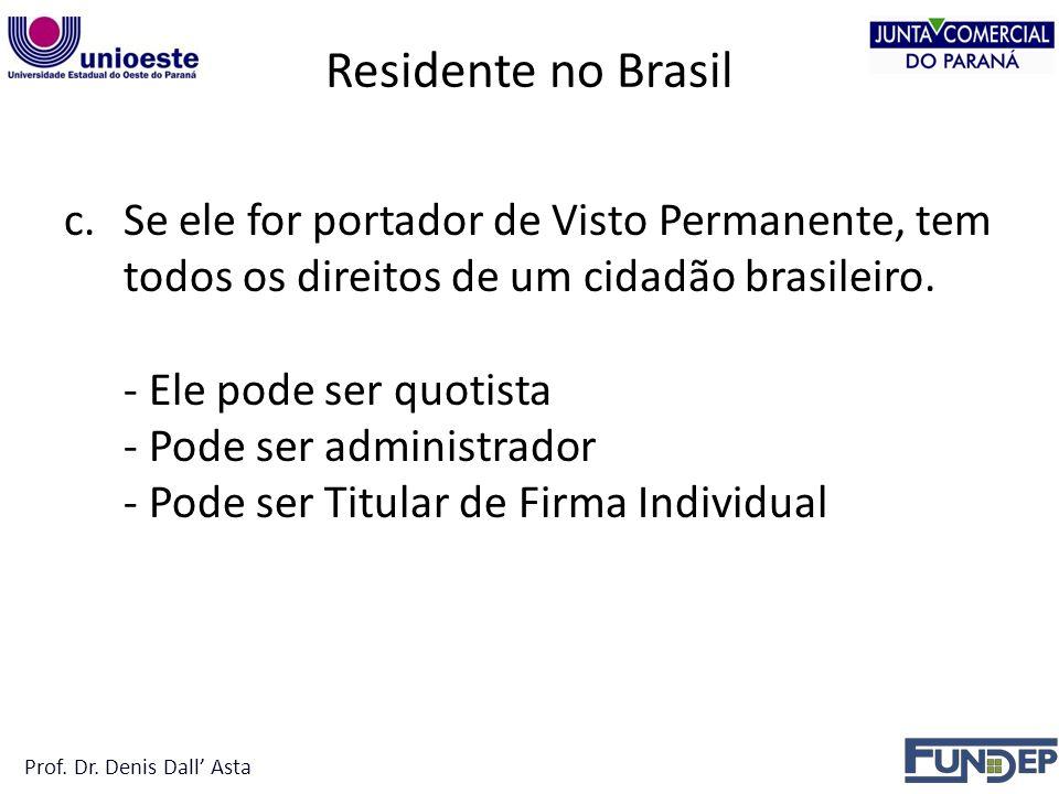 Residente no Brasil c.Se ele for portador de Visto Permanente, tem todos os direitos de um cidadão brasileiro.