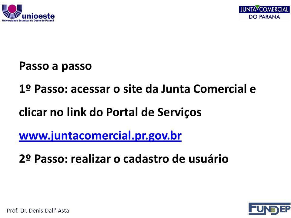Passo a passo 1º Passo: acessar o site da Junta Comercial e clicar no link do Portal de Serviços www.juntacomercial.pr.gov.br 2º Passo: realizar o cadastro de usuário Prof.