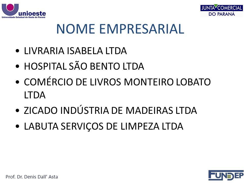 NOME EMPRESARIAL LIVRARIA ISABELA LTDA HOSPITAL SÃO BENTO LTDA COMÉRCIO DE LIVROS MONTEIRO LOBATO LTDA ZICADO INDÚSTRIA DE MADEIRAS LTDA LABUTA SERVIÇOS DE LIMPEZA LTDA Prof.