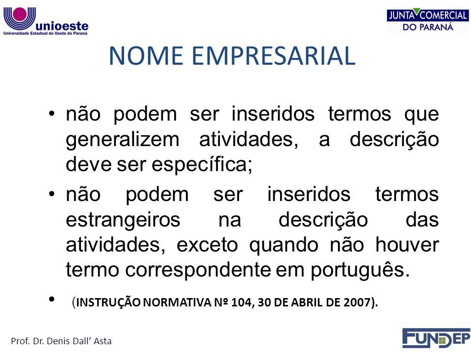 NOME EMPRESARIAL não podem ser inseridos termos que generalizem atividades, a descrição deve ser específica; não podem ser inseridos termos estrangeiros na descrição das atividades, exceto quando não houver termo correspondente em português.