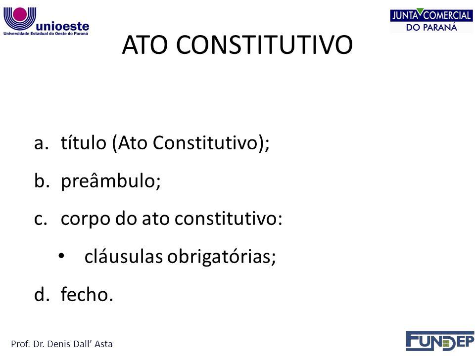 a.título (Ato Constitutivo); b.preâmbulo; c.corpo do ato constitutivo: cláusulas obrigatórias; d.fecho.