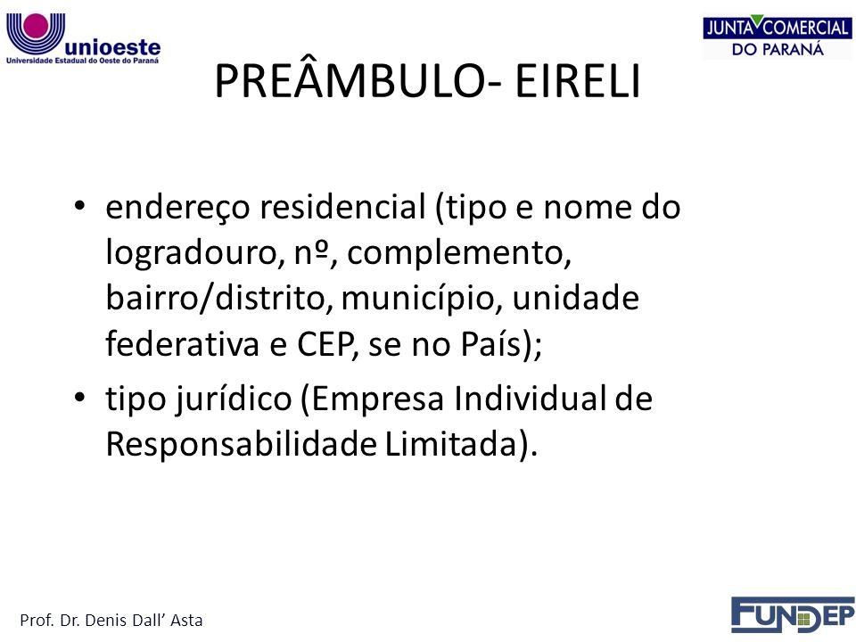 PREÂMBULO- EIRELI endereço residencial (tipo e nome do logradouro, nº, complemento, bairro/distrito, município, unidade federativa e CEP, se no País); tipo jurídico (Empresa Individual de Responsabilidade Limitada).