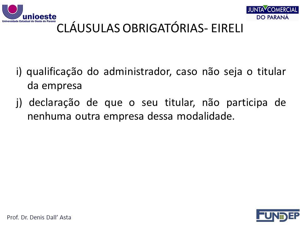 CLÁUSULAS OBRIGATÓRIAS- EIRELI i) qualificação do administrador, caso não seja o titular da empresa j) declaração de que o seu titular, não participa de nenhuma outra empresa dessa modalidade.