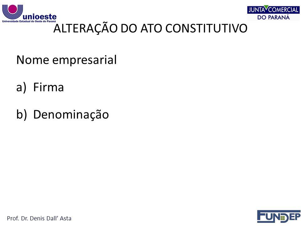 Nome empresarial a)Firma b)Denominação Prof. Dr. Denis Dall Asta ALTERAÇÃO DO ATO CONSTITUTIVO