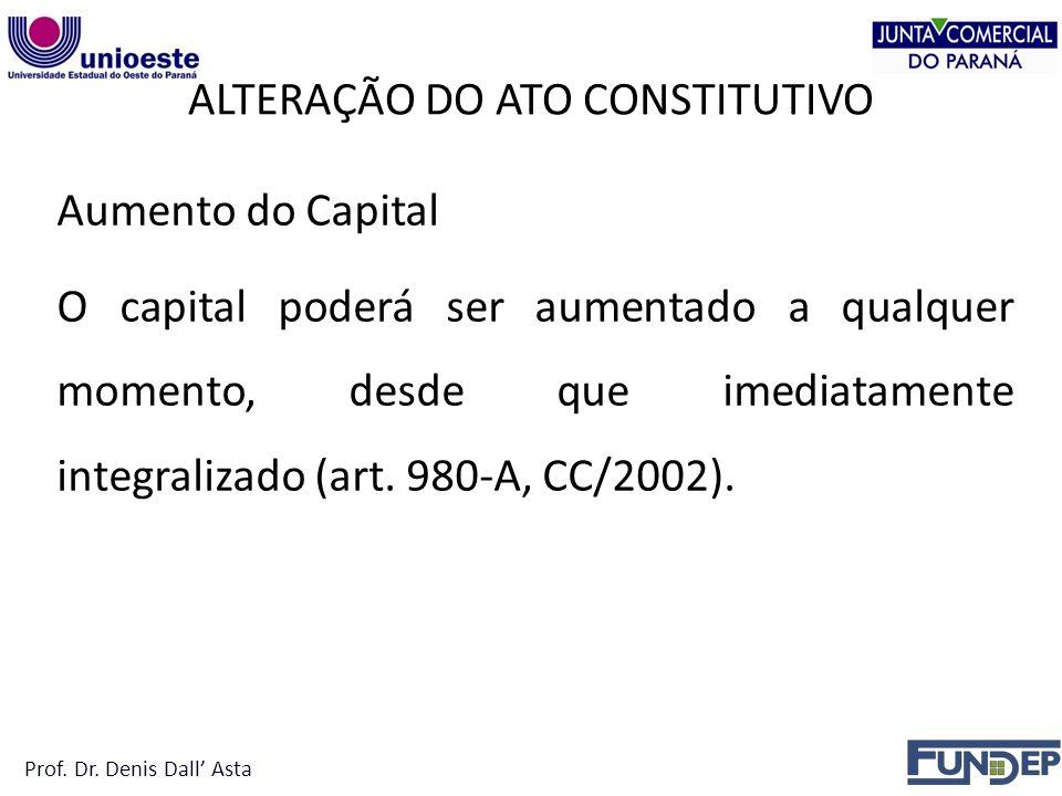 Aumento do Capital O capital poderá ser aumentado a qualquer momento, desde que imediatamente integralizado (art.