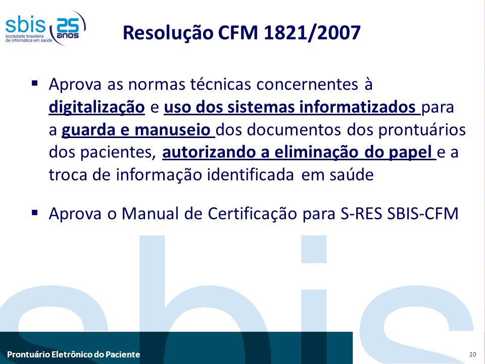 Prontuário Eletrônico do Paciente Resolução CFM 1821/2007 Aprova as normas técnicas concernentes à digitalização e uso dos sistemas informatizados par