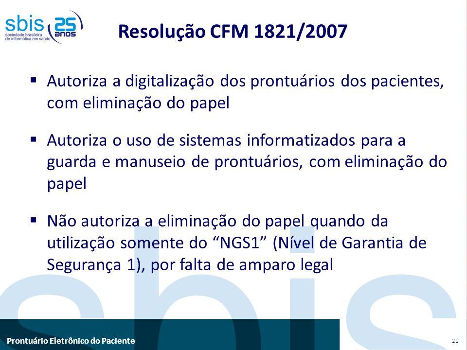 Prontuário Eletrônico do Paciente Resolução CFM 1821/2007 Autoriza a digitalização dos prontuários dos pacientes, com eliminação do papel Autoriza o u
