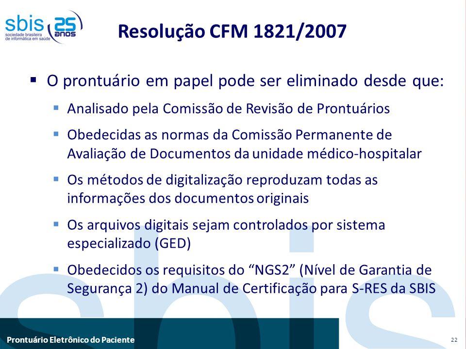 Prontuário Eletrônico do Paciente Resolução CFM 1821/2007 O prontuário em papel pode ser eliminado desde que: Analisado pela Comissão de Revisão de Pr