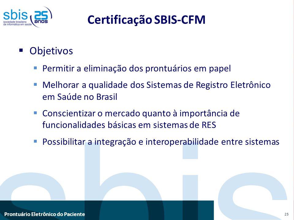 Prontuário Eletrônico do Paciente Objetivos Permitir a eliminação dos prontuários em papel Melhorar a qualidade dos Sistemas de Registro Eletrônico em